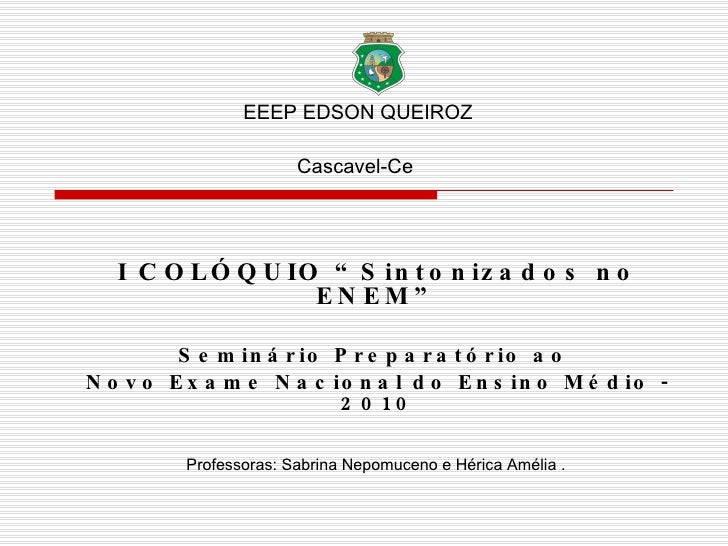 """EEEP EDSON QUEIROZ Cascavel-Ce  I COLÓQUIO """"Sintonizados no ENEM"""" Seminário Preparatório ao  Novo Exame Nacional do Ensino..."""