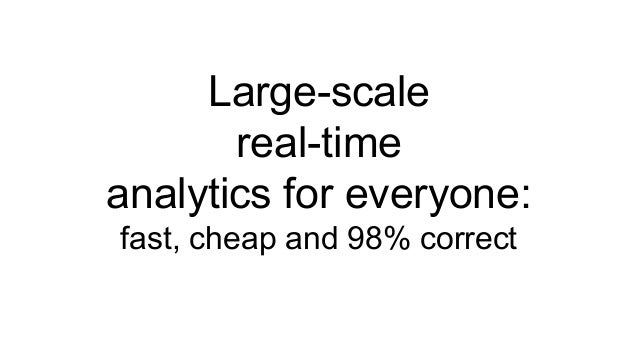 Large-scale real-time analytics for everyone: fast, cheap and 98% correct