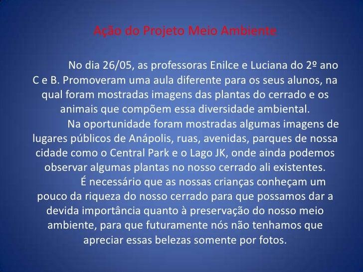Ação do Projeto Meio AmbienteNo dia 26/05, as professoras Enilce e Luciana do 2º ano C e B. Promoveram uma aula diferente ...