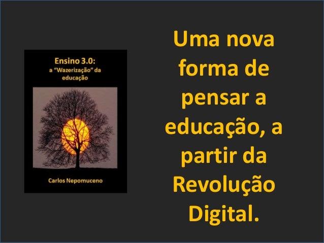 Serviços & produtos sobre o Mundo 3.0 http://nepo.com.br/servicos Uma nova forma de pensar a educação, a partir da Revoluç...