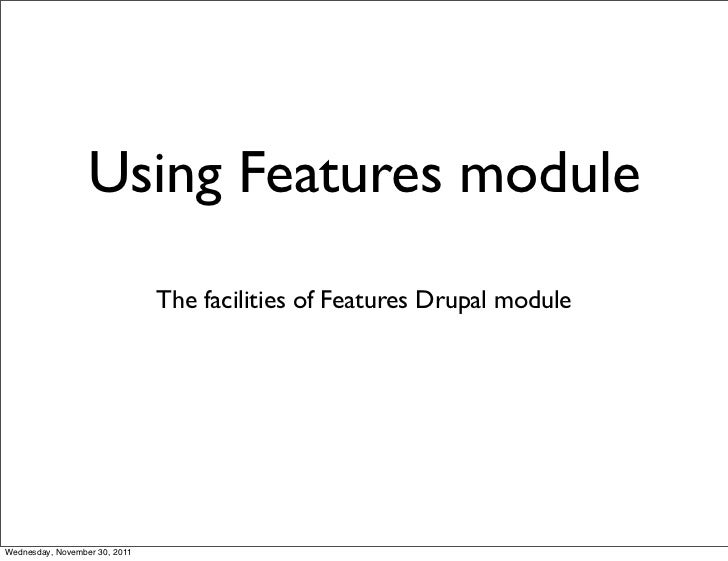 Using Features module                               The facilities of Features Drupal moduleWednesday, November 30, 2011