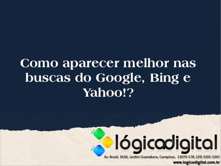 Como aparecer melhor nas buscas do Google, Bing e         Yahoo!?