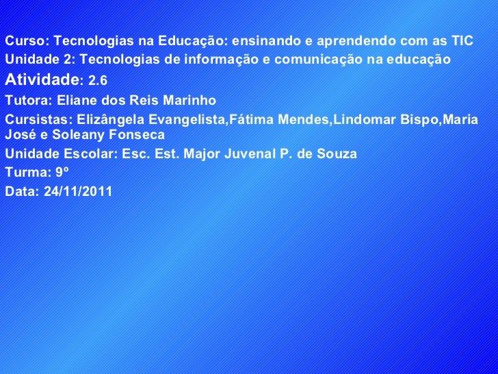 Curso: Tecnologias na Educação: ensinando e aprendendo com as TIC Unidade 2: Tecnologias de informação e comunicação na ed...