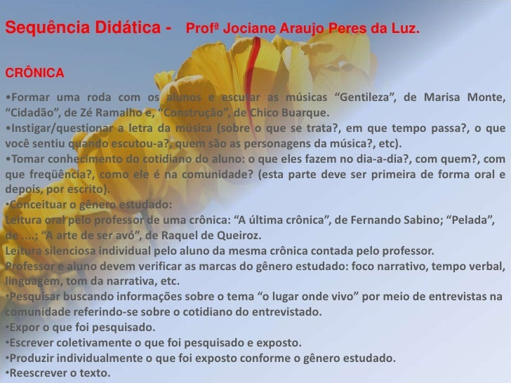 Sequência Didática - Profª Jociane Araujo Peres da Luz.<br />CRÔNICA<br /><ul><li>Formar uma roda com os alunos e escutar ...