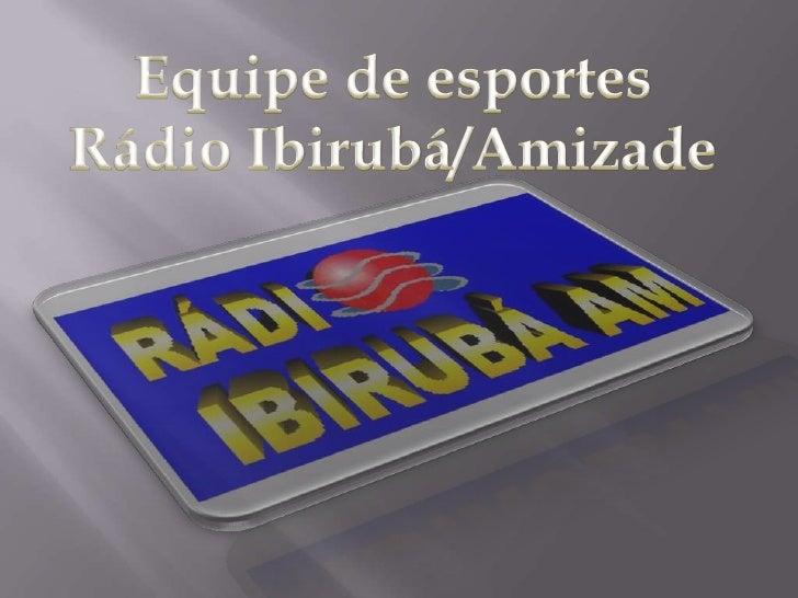 Equipe de esportes<br />Rádio Ibirubá/Amizade<br />