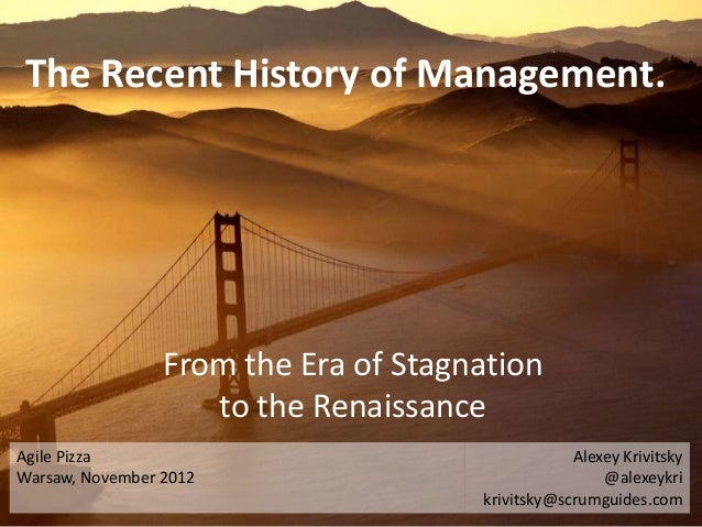 The Recent History of Management.                 From the Era of Stagnation                    to the RenaissanceAgile Pi...