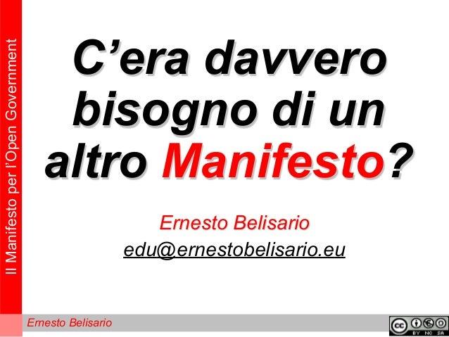 IlManifestoperl'OpenGovernment Ernesto Belisario C'era davvero bisogno di un altro Manifesto? Ernesto Belisario edu@ernest...