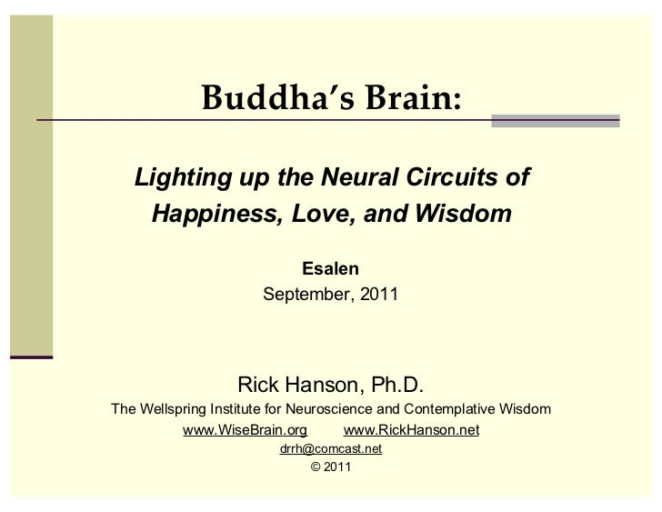 Buddha's Brain:   Lighting up the Neural Circuits of    Happiness, Love, and Wisdom                          Esalen       ...