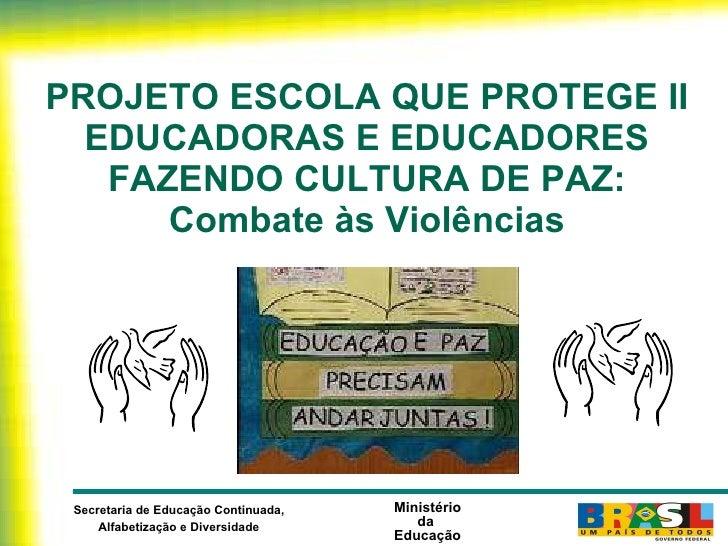 PROJETO ESCOLA QUE PROTEGE II EDUCADORAS E EDUCADORES FAZENDO CULTURA DE PAZ: Combate às Violências