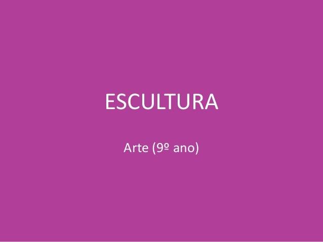 ESCULTURA Arte (9º ano)