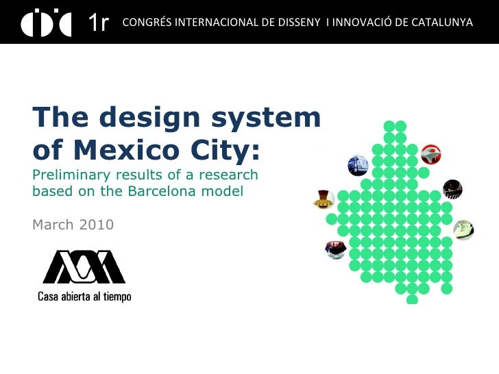 The design system of Mexico City: Preliminary results of a research  based on the Barcelona model March 2010