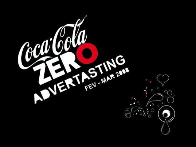 Fazer as pessoas falarem sobre a nova campanha mainline da Coca-Cola Zero. OBJETIVO