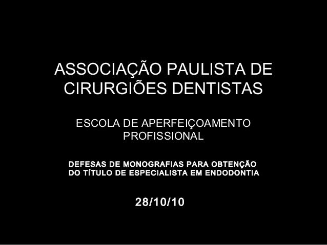ASSOCIAÇÃO PAULISTA DE CIRURGIÕES DENTISTAS ESCOLA DE APERFEIÇOAMENTO PROFISSIONAL DEFESAS DE MONOGRAFIAS PARA OBTENÇÃO DO...