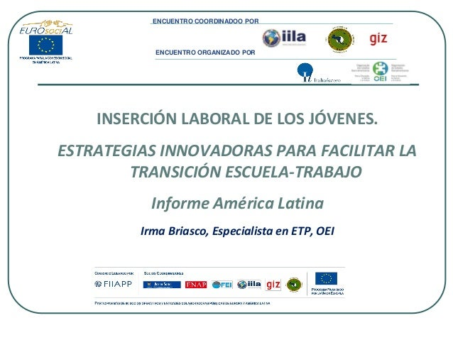 INSERCIÓN LABORAL DE LOS JÓVENES. ESTRATEGIAS INNOVADORAS PARA FACILITAR LA TRANSICIÓN ESCUELA-TRABAJO Informe América Lat...