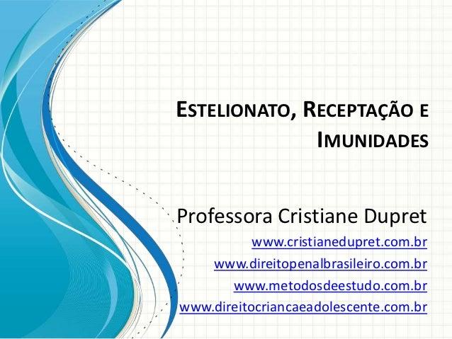 ESTELIONATO, RECEPTAÇÃO E              IMUNIDADESProfessora Cristiane Dupret           www.cristianedupret.com.br    www.d...