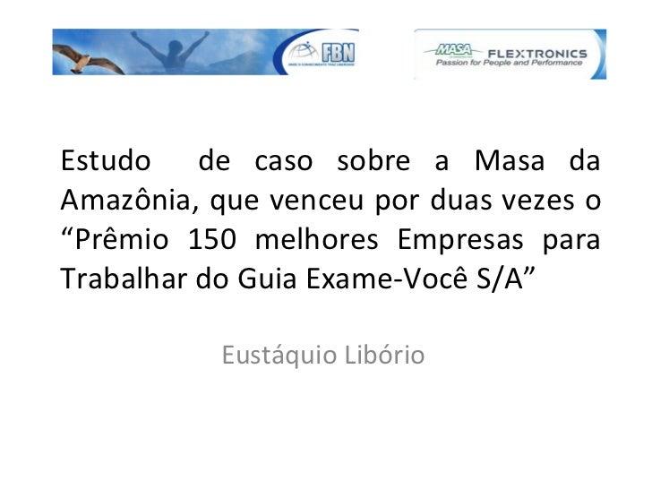 """Estudo  de caso sobre a Masa da Amazônia, que venceu por duas vezes o """"Prêmio 150 melhores Empresas para Trabalhar do Guia..."""