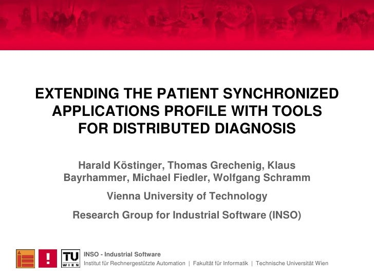 EXTENDING THE PATIENT SYNCHRONIZED APPLICATIONS PROFILE WITH TOOLSFOR DISTRIBUTED DIAGNOSIS<br />Harald Köstinger, Thomas ...