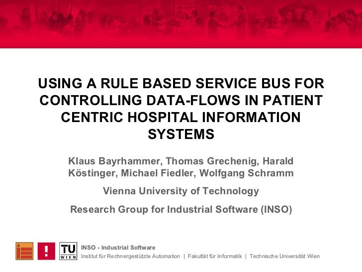 USING A RULE BASED SERVICE BUS FOR CONTROLLING DATA-FLOWS IN PATIENT CENTRIC HOSPITAL INFORMATION SYSTEMS Klaus Bayrhammer...