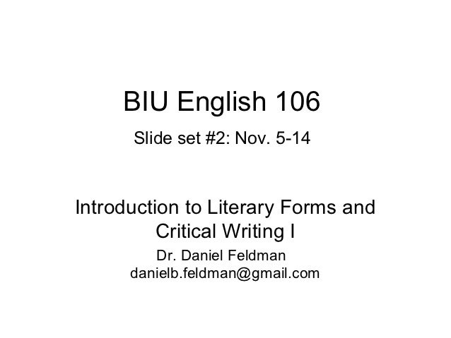 BIU English 106      Slide set #2: Nov. 5-14Introduction to Literary Forms and          Critical Writing I         Dr. Dan...