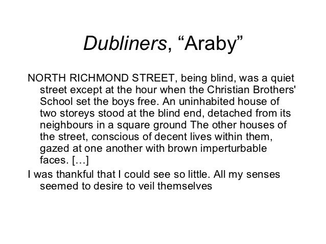 araby short story and brown imperturbable Questions what does araby symbolize to the boy, and how is the conflict of the story resolved  the other short stories in joyce's canon, araby is a portrait in miniature of large ideas to him, araby is the romantic,  the houses gazed at one another with brown imperturbable faces and are often quiet, dark, and marked only by the.