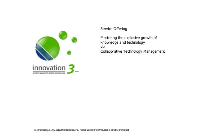 SLIDESETCOLLABORATIVETECHNOLOGYMANAGEMENT.PPTX © innovation-3; Any unauthorized copying, reproduction or distribution is s...