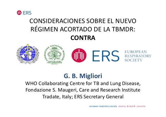CONSIDERACIONES SOBRE EL NUEVO RÉGIMEN ACORTADO DE LA TBMDR: CONTRA G. B. Migliori WHO Collaborating Centre for TB and Lun...