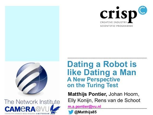 Dating a Robot islike Dating a ManA New Perspectiveon the Turing TestMatthijs Pontier, Johan Hoorn,Elly Konijn, Rens van d...