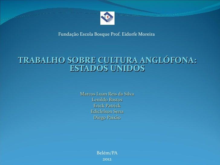 Fundação Escola Bosque Prof. Eidorfe MoreiraTRABALHO SOBRE CULTURA ANGLÓFONA:         ESTADOS UNIDOS                Marcos...