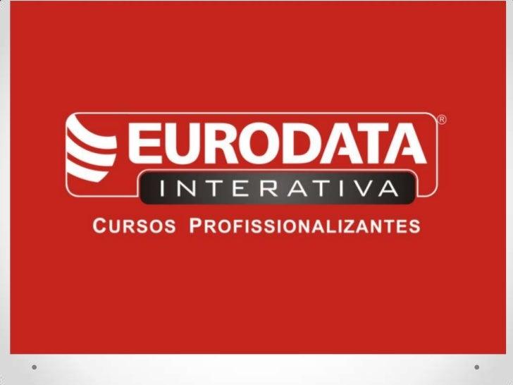 A MAIOR QUANTIDADE         DE CURSOS:•   Pensou em se qualificar?! A Eurodata tem um curso    para você! Ao todo, são mais...