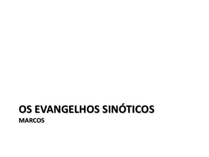OS EVANGELHOS SINÓTICOSMARCOS