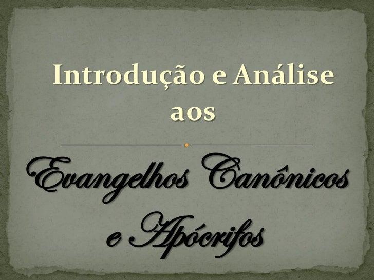 Introdução e Análise         aosEvangelhos Canônicos    e Apócrifos