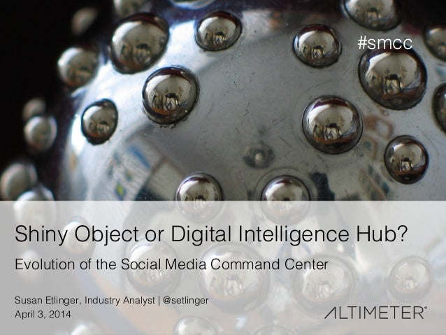 1! Shiny Object or Digital Intelligence Hub?! Evolution of the Social Media Command Center! Susan Etlinger, Industry Analy...