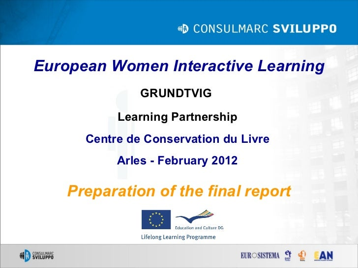 European Women Interactive Learning               GRUNDTVIG           Learning Partnership      Centre de Conservation du ...