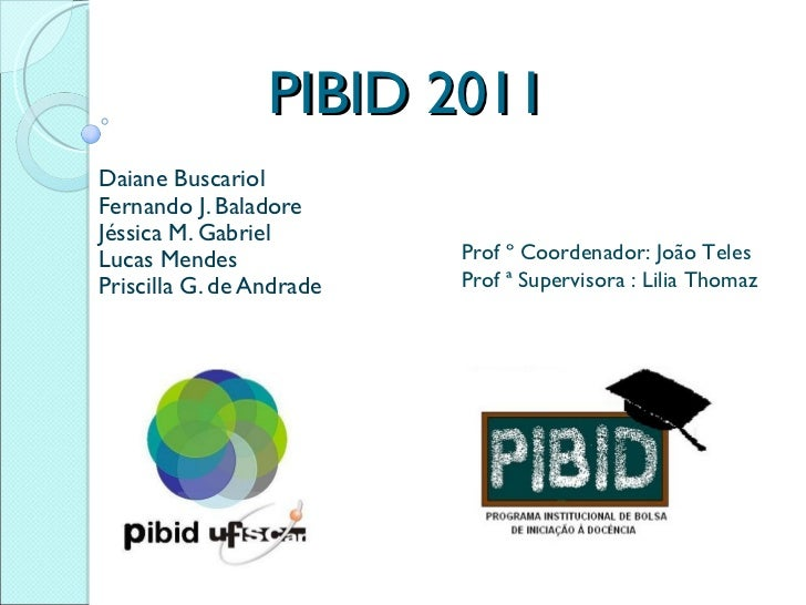 PIBID 2011 Daiane Buscariol Fernando J. Baladore Jéssica M. Gabriel Lucas Mendes Priscilla G. de Andrade Prof º Coordenado...