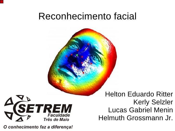 Reconhecimento facial                  Helton Eduardo Ritter                       Kerly Selzler               Lucas Gabri...