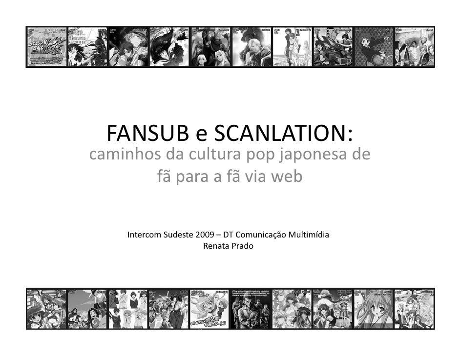 FANSUBeSCANLATION: caminhosdaculturapopjaponesade        fãparaafãviaweb      Intercom Sudeste2009– DTCom...