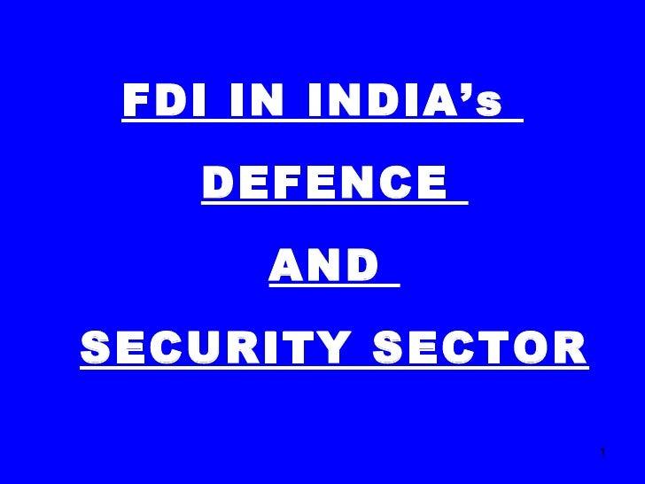 <ul><li>FDI IN INDIA's  DEFENCE  AND  SECURITY SECTOR </li></ul>