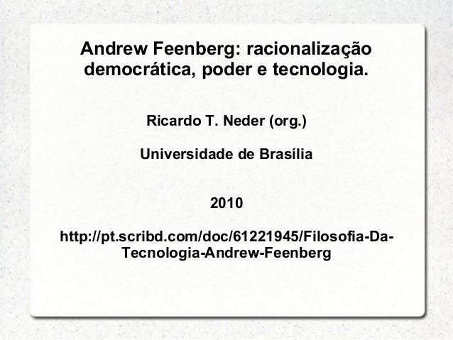 Andrew Feenberg: racionalizaçãodemocrática, poder e tecnologia.Ricardo T. Neder (org.)Universidade de Brasília2010http://p...