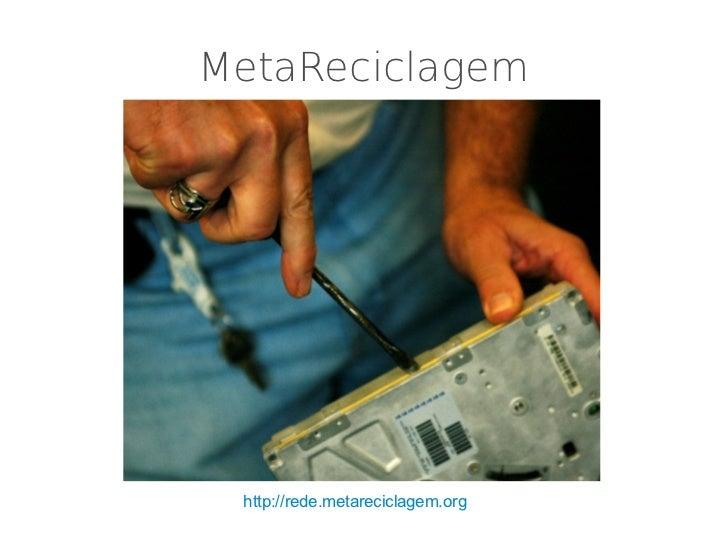 MetaReciclagem http://rede.metareciclagem.org