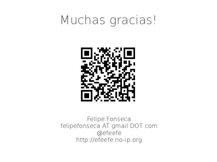 Muchas gracias!          Felipe Fonsecafelipefonseca AT gmail DOT com              @efeefe      http://efeefe.no-ip.org