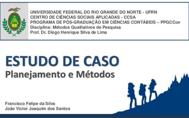 ESTUDO DE CASO Planejamento e Métodos Francisco Felipe da Silva João Victor Joaquim dos Santos UNIVERSIDADE FEDERAL DO RIO...