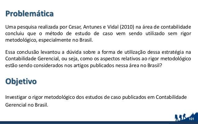 Problemática Uma pesquisa realizada por Cesar, Antunes e Vidal (2010) na área de contabilidade concluiu que o método de es...