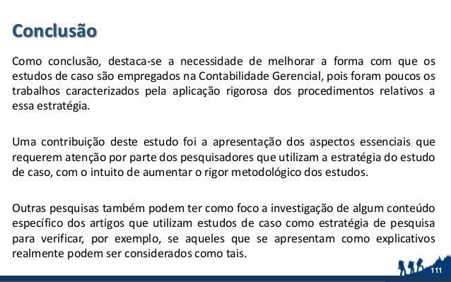 Conclusão Como conclusão, destaca-se a necessidade de melhorar a forma com que os estudos de caso são empregados na Contab...