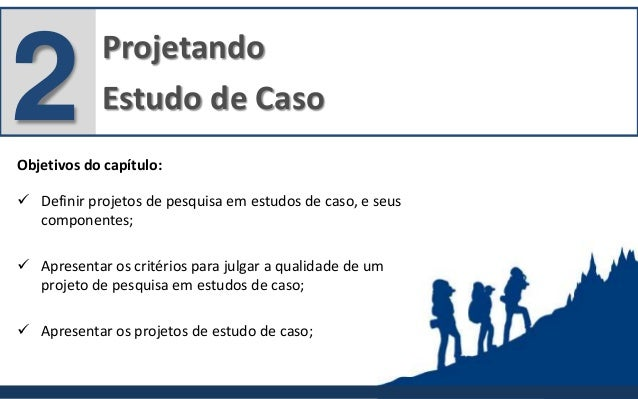 Projetando Estudo de Caso2Objetivos do capítulo:  Definir projetos de pesquisa em estudos de caso, e seus componentes;  ...