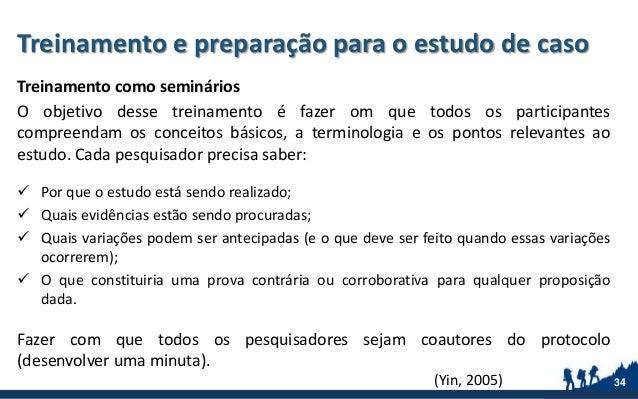 Treinamento e preparação para o estudo de caso Treinamento como seminários O objetivo desse treinamento é fazer om que tod...