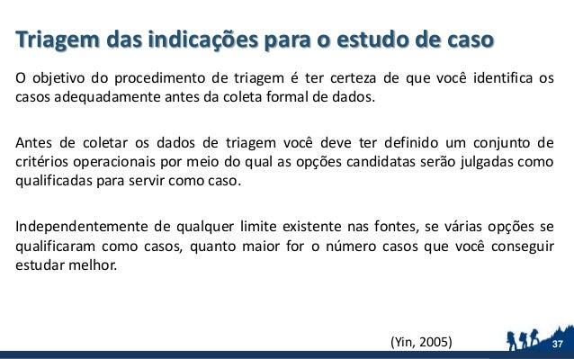 Triagem das indicações para o estudo de caso O objetivo do procedimento de triagem é ter certeza de que você identifica os...