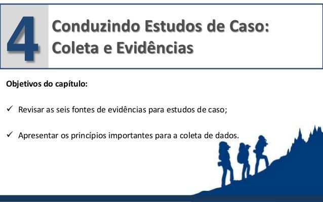 Conduzindo Estudos de Caso: Coleta e Evidências4Objetivos do capítulo:  Revisar as seis fontes de evidências para estudos...