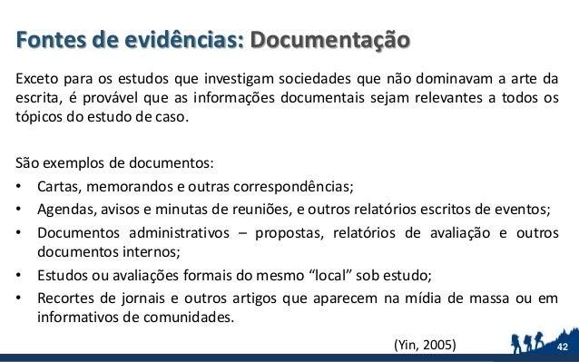 Fontes de evidências: Documentação Exceto para os estudos que investigam sociedades que não dominavam a arte da escrita, é...