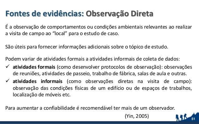 Fontes de evidências: Observação Direta É a observação de comportamentos ou condições ambientais relevantes ao realizar a ...