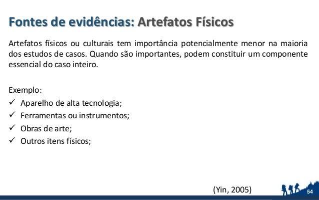 Fontes de evidências: Artefatos Físicos Artefatos físicos ou culturais tem importância potencialmente menor na maioria dos...